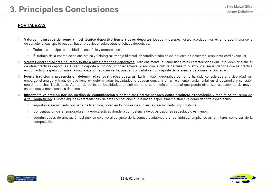 31 de 52 páginas 31 de Marzo 2003 Informe Definitivo 3. Principales Conclusiones AMENAZAS 1.Amplitud de Ofertas Deportivas : Es una realidad que en lo