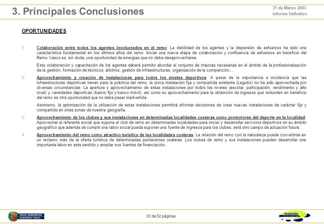 32 de 52 páginas 31 de Marzo 2003 Informe Definitivo 3. Principales Conclusiones FORTALEZAS 1.Valores intrínsecos del remo a nivel técnico-deportivo f
