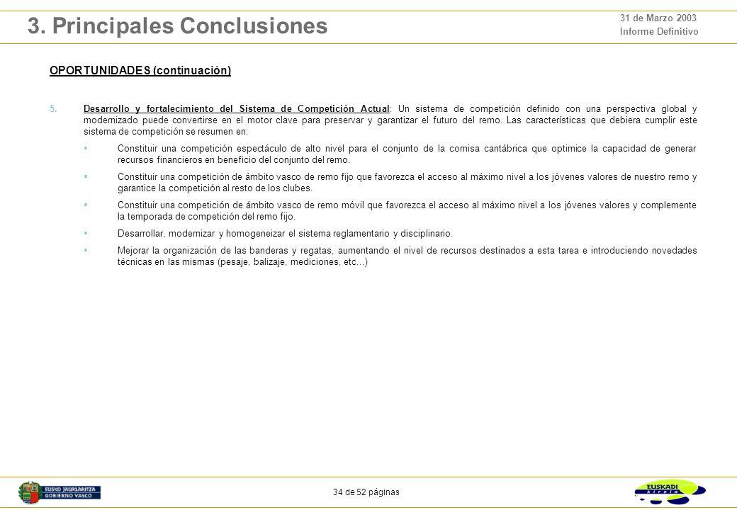 33 de 52 páginas 31 de Marzo 2003 Informe Definitivo 3. Principales Conclusiones OPORTUNIDADES 1.Colaboración entre todos los agentes involucrados en