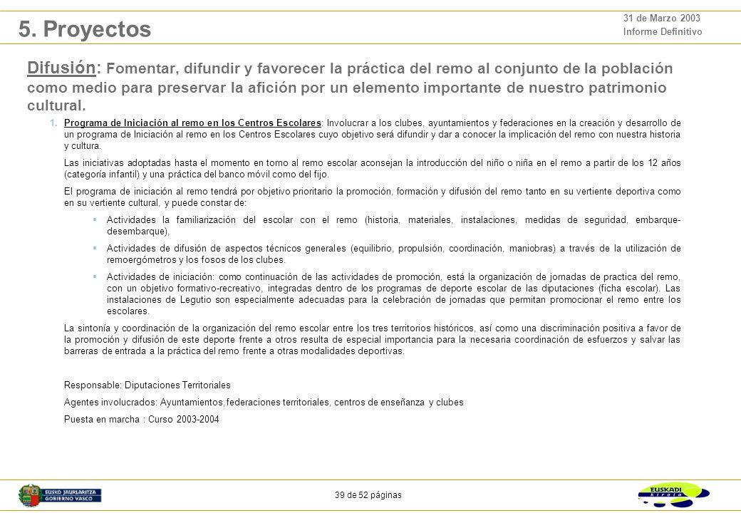 38 de 52 páginas 31 de Marzo 2003 Informe Definitivo 1.Crear una Comisión Sectorial de Seguimiento del Plan Estratégico del Remo 2003 - 2007: Con el p