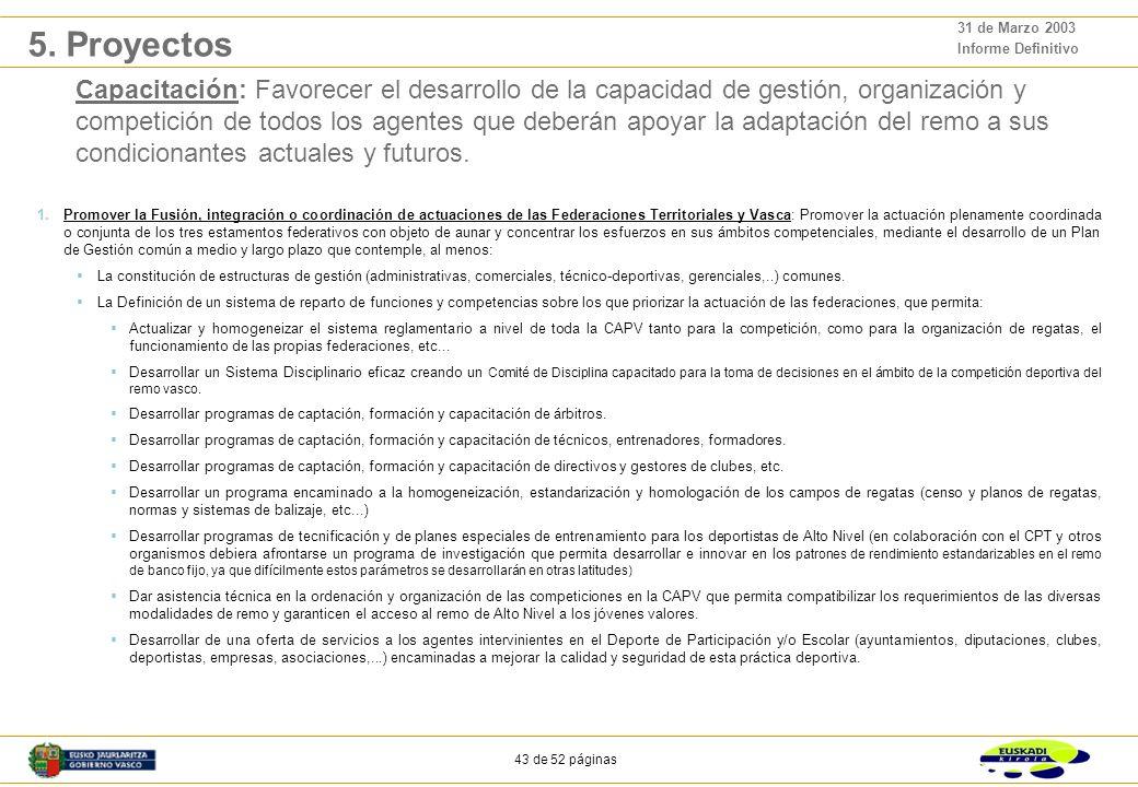 42 de 52 páginas 31 de Marzo 2003 Informe Definitivo Difusión: Fomentar, difundir y favorecer la práctica del remo al conjunto de la población como me