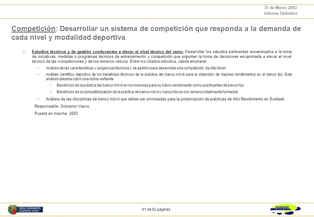 50 de 52 páginas 31 de Marzo 2003 Informe Definitivo 5. Proyectos Competición: Desarrollar un sistema de competición que responda a la demanda de cada