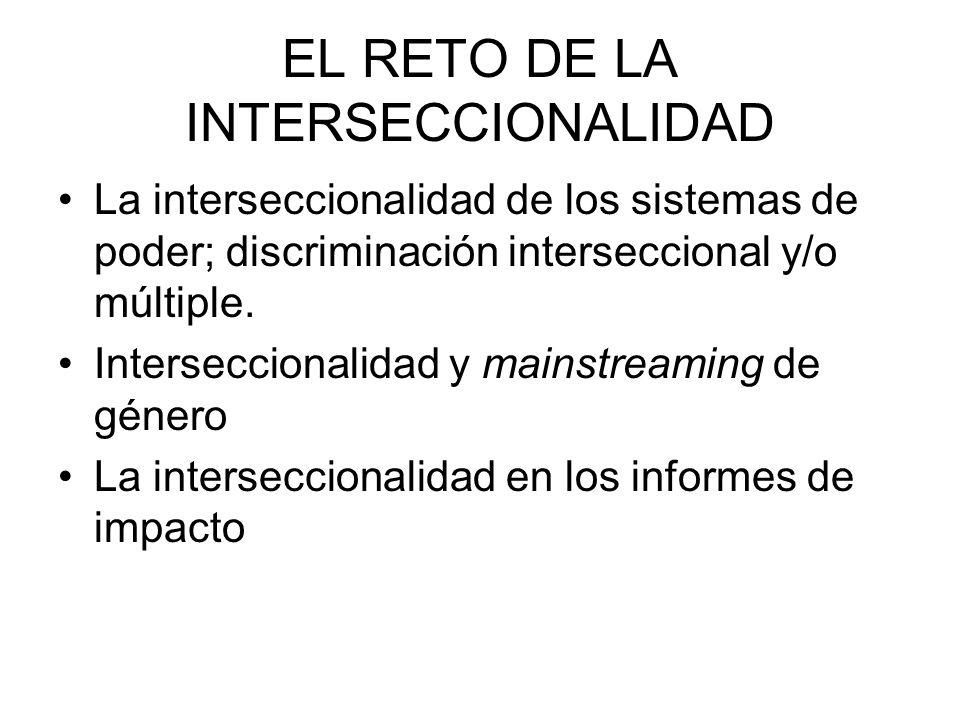 EL RETO DE LA INTERSECCIONALIDAD La interseccionalidad de los sistemas de poder; discriminación interseccional y/o múltiple.