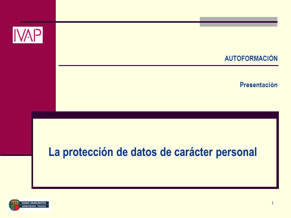 1 La protección de datos de carácter personal AUTOFORMACIÓN Presentación
