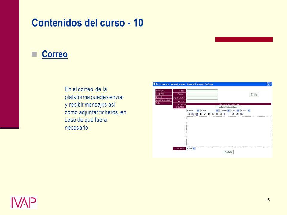 18 Contenidos del curso - 10 Correo En el correo de la plataforma puedes enviar y recibir mensajes así como adjuntar ficheros, en caso de que fuera necesario