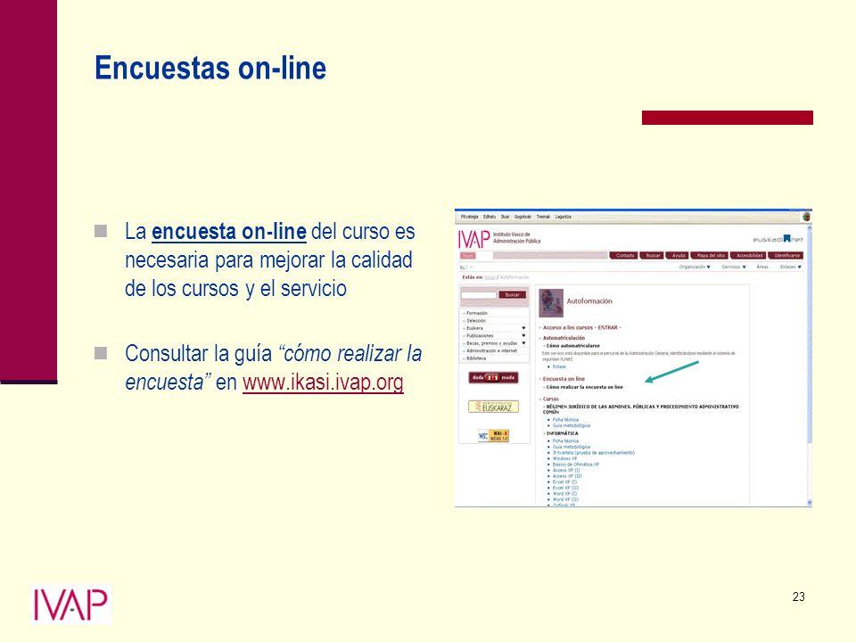23 Encuestas on-line La encuesta on-line del curso es necesaria para mejorar la calidad de los cursos y el servicio Consultar la guía cómo realizar la encuesta en www.ikasi.ivap.orgwww.ikasi.ivap.org