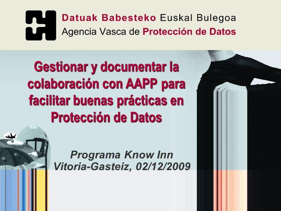 Gestionar y documentar la colaboración con AAPP para facilitar buenas prácticas en Protección de Datos Programa Know Inn Vitoria-Gasteiz, 02/12/2009