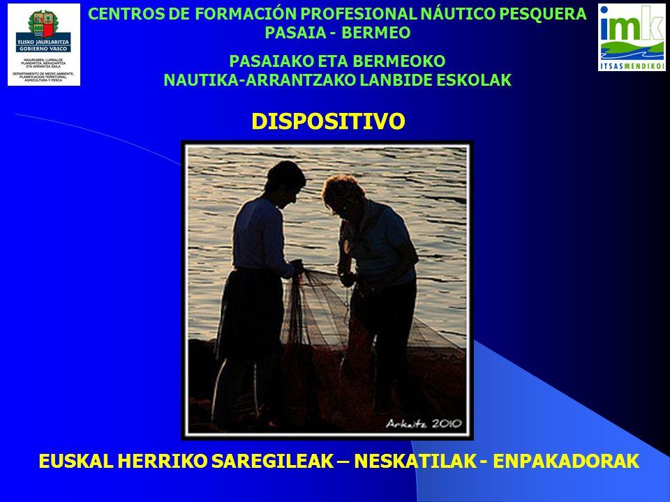 DISPOSITIVO CENTROS DE FORMACIÓN PROFESIONAL NÁUTICO PESQUERA PASAIA - BERMEO PASAIAKO ETA BERMEOKO NAUTIKA-ARRANTZAKO LANBIDE ESKOLAK EUSKAL HERRIKO