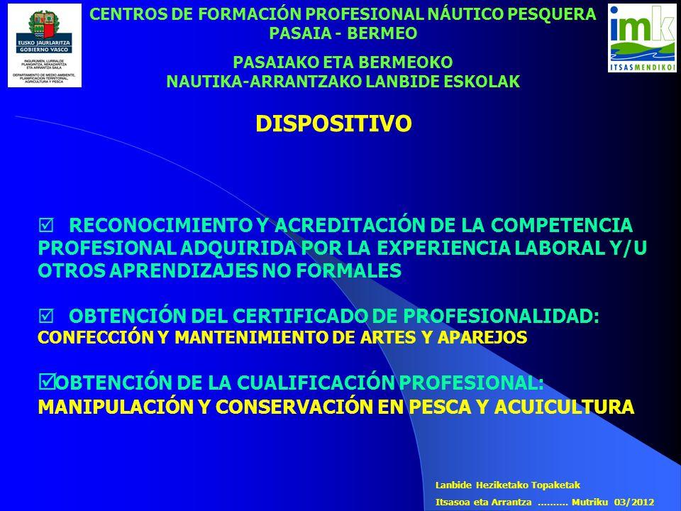 DISPOSITIVO CENTROS DE FORMACIÓN PROFESIONAL NÁUTICO PESQUERA PASAIA - BERMEO PASAIAKO ETA BERMEOKO NAUTIKA-ARRANTZAKO LANBIDE ESKOLAK RECONOCIMIENTO