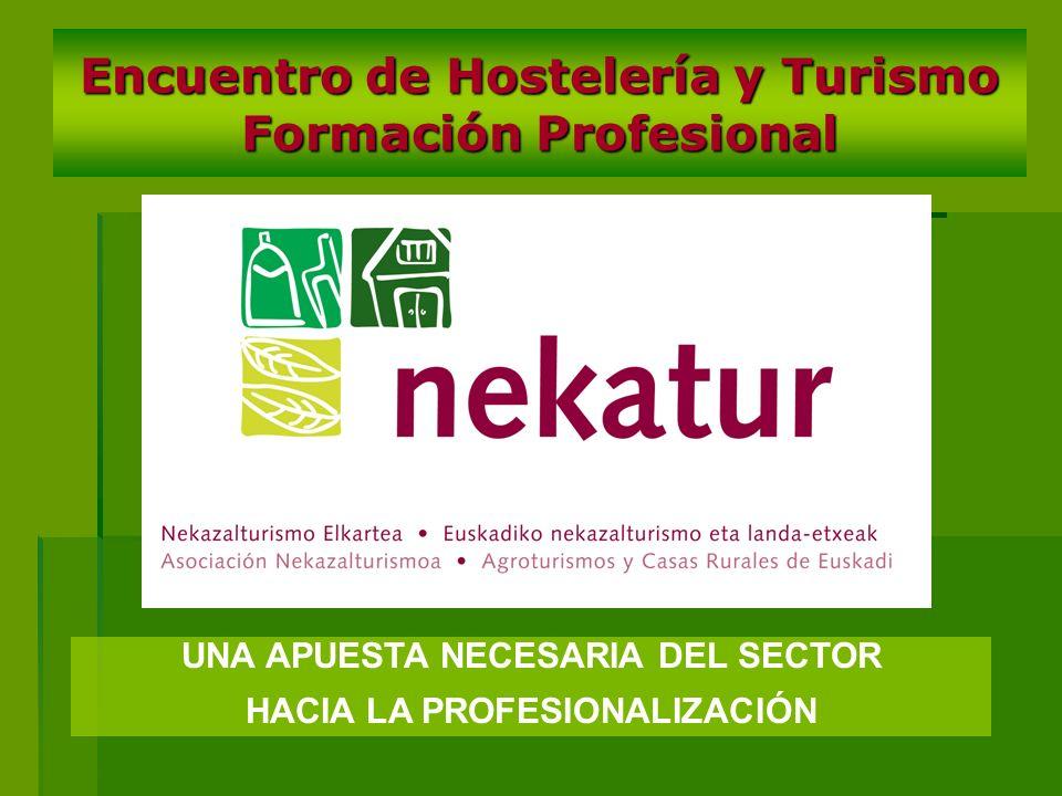 Encuentro de Hostelería y Turismo Formación Profesional UNA APUESTA NECESARIA DEL SECTOR HACIA LA PROFESIONALIZACIÓN