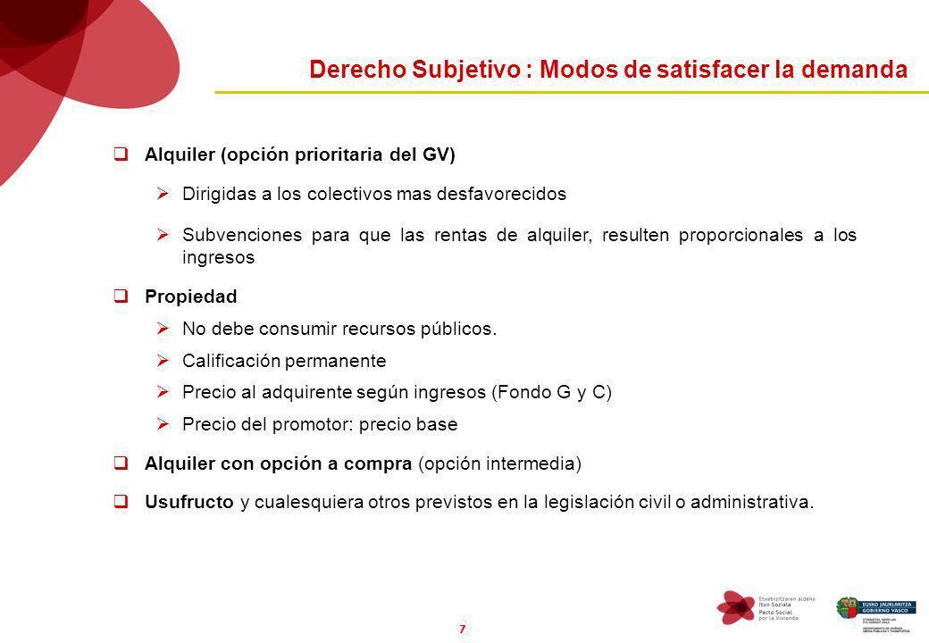 7 Derecho Subjetivo : Modos de satisfacer la demanda Alquiler (opción prioritaria del GV) Dirigidas a los colectivos mas desfavorecidos Subvenciones p