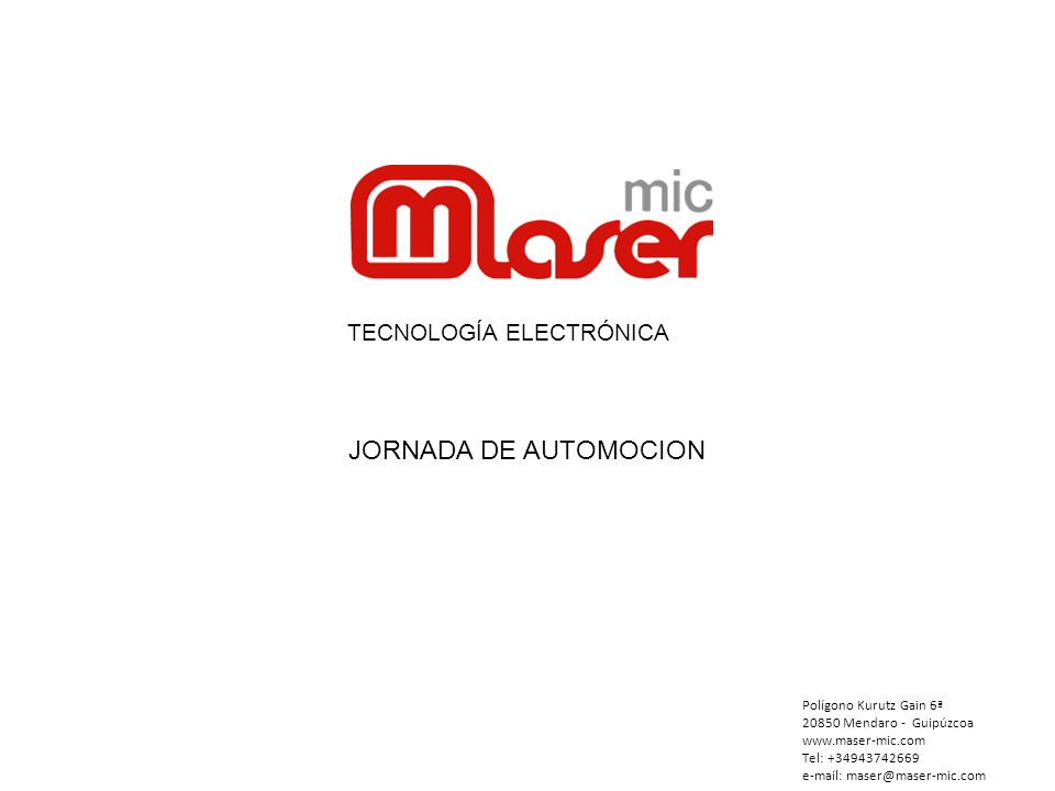 TECNOLOGÍA ELECTRÓNICA Polígono Kurutz Gain 6ª 20850 Mendaro - Guipúzcoa www.maser-mic.com Tel: +34943742669 e-mail: maser@maser-mic.com JORNADA DE AU