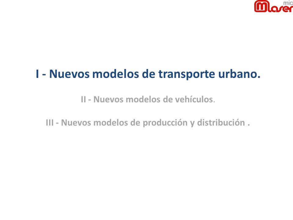 I - Nuevos modelos de transporte urbano. II - Nuevos modelos de vehículos. III - Nuevos modelos de producción y distribución.