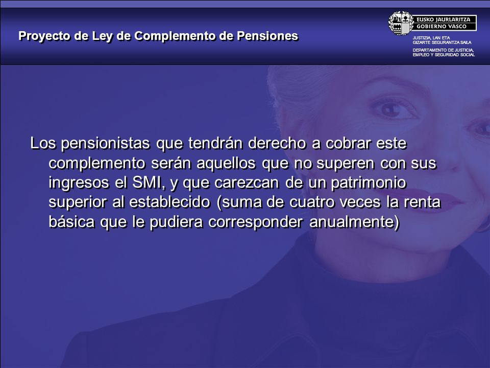 Proyecto de Ley de Complemento de Pensiones JUSTIZIA, LAN ETA GIZARTE SEGURANTZA SAILA DEPARTAMENTO DE JUSTICIA, EMPLEO Y SEGURIDAD SOCIAL Los pension