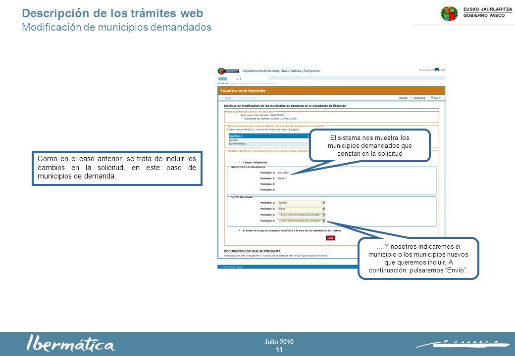Julio 2010 11 Descripción de los trámites web Modificación de municipios demandados Como en el caso anterior, se trata de incluir los cambios en la solicitud, en este caso de municipios de demanda.