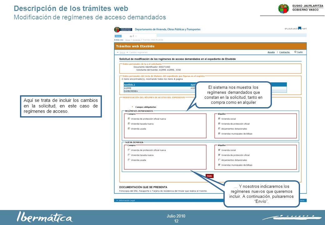 Julio 2010 12 Descripción de los trámites web Modificación de regímenes de acceso demandados Aquí se trata de incluir los cambios en la solicitud, en este caso de regímenes de acceso.