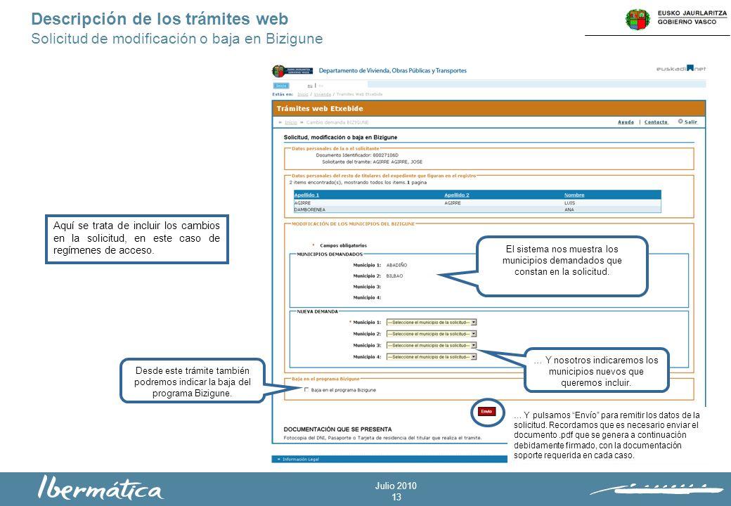 Julio 2010 13 Descripción de los trámites web Solicitud de modificación o baja en Bizigune Aquí se trata de incluir los cambios en la solicitud, en este caso de regímenes de acceso.