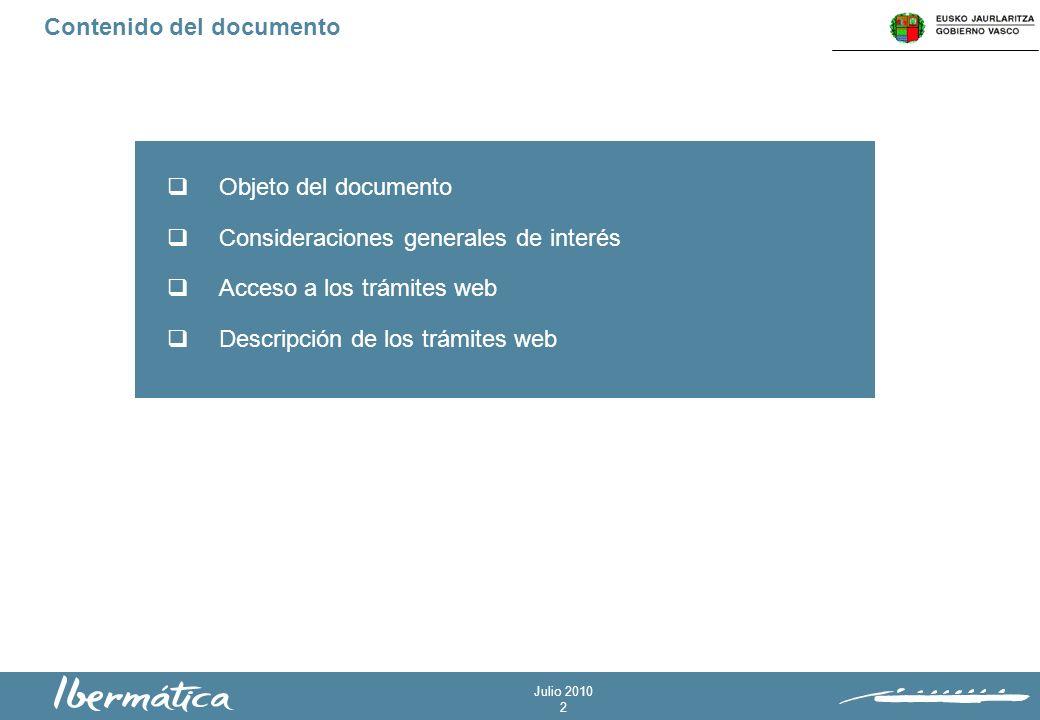 Julio 2010 2 Contenido del documento Objeto del documento Consideraciones generales de interés Acceso a los trámites web Descripción de los trámites web