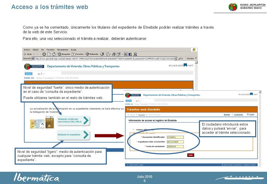 Julio 2010 6 Acceso a los trámites web Como ya se ha comentado, únicamente los titulares del expediente de Etxebide podrán realizar trámites a través de la web de este Servicio.