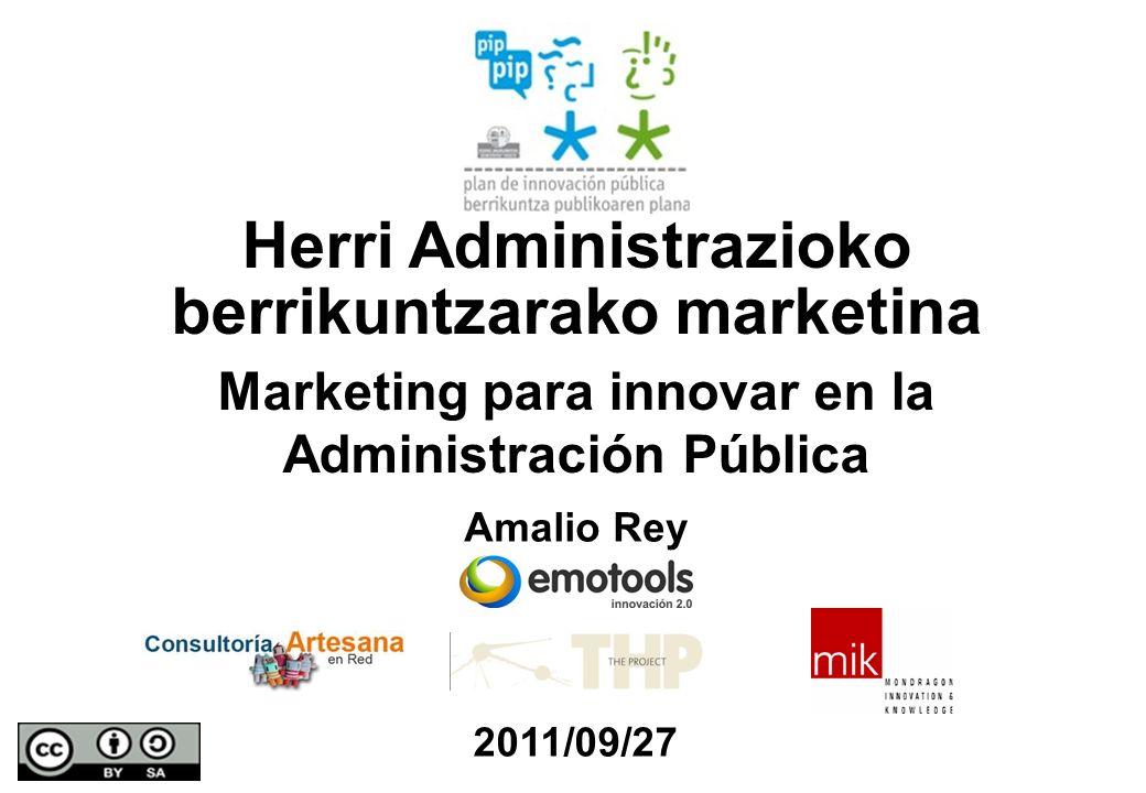 Marketing para innovar en la Administración Pública Amalio Rey Herri Administrazioko berrikuntzarako marketina 2011/09/27