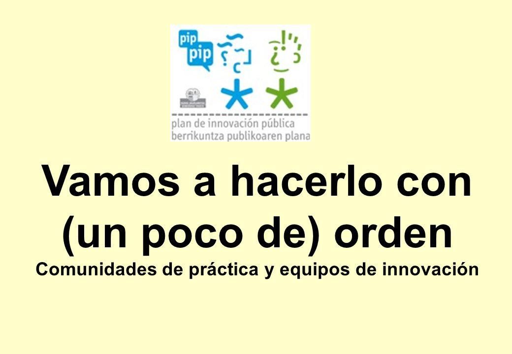 Vamos a hacerlo con (un poco de) orden Comunidades de práctica y equipos de innovación