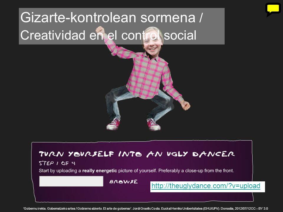 4 http://theuglydance.com/?v=upload Gizarte-kontrolean sormena / Creatividad en el control social Gobernu irekia.