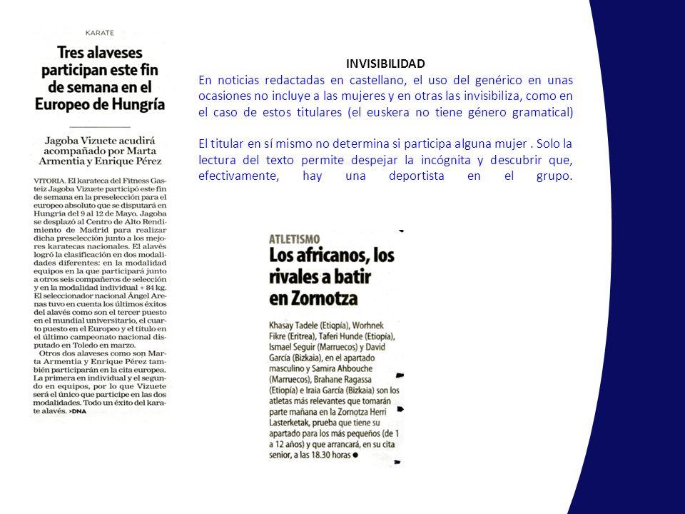 INVISIBILIDAD En noticias redactadas en castellano, el uso del genérico en unas ocasiones no incluye a las mujeres y en otras las invisibiliza, como e