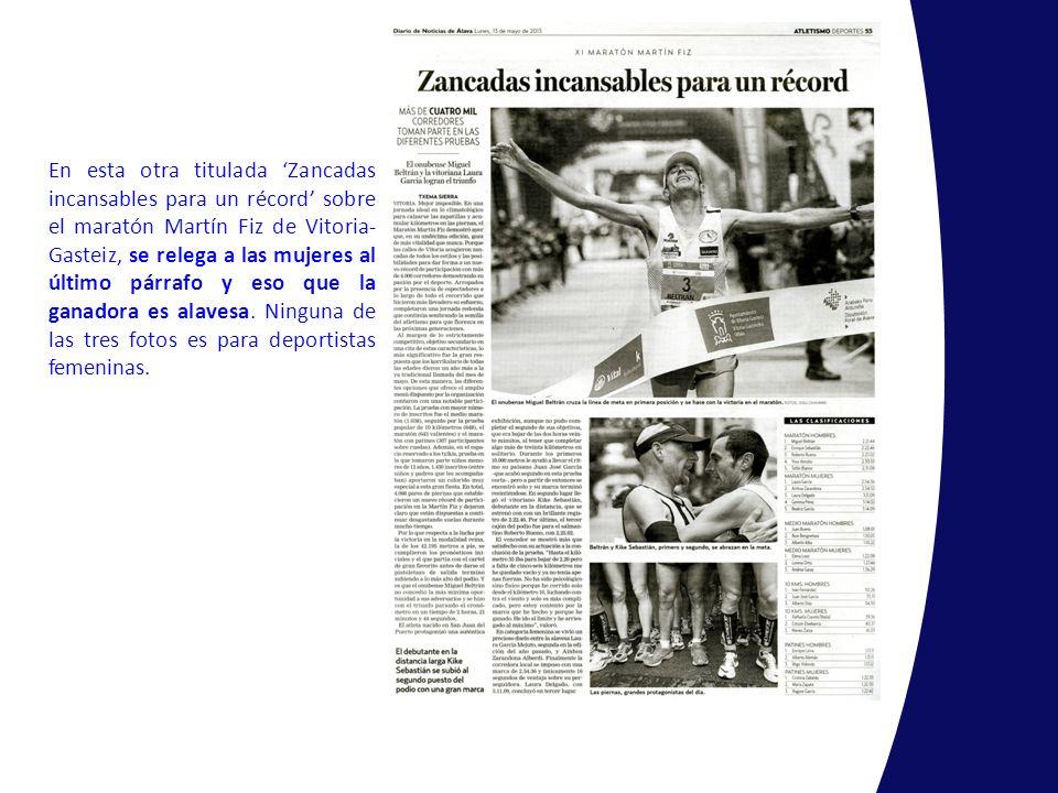 En esta otra titulada Zancadas incansables para un récord sobre el maratón Martín Fiz de Vitoria- Gasteiz, se relega a las mujeres al último párrafo y