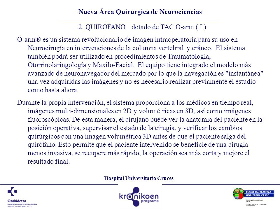 Hospital Universitario Cruces Nueva Área Quirúrgica de Neurociencias 2. QUIRÓFANO dotado de TAC O-arm ( I ) O-arm® es un sistema revolucionario de ima