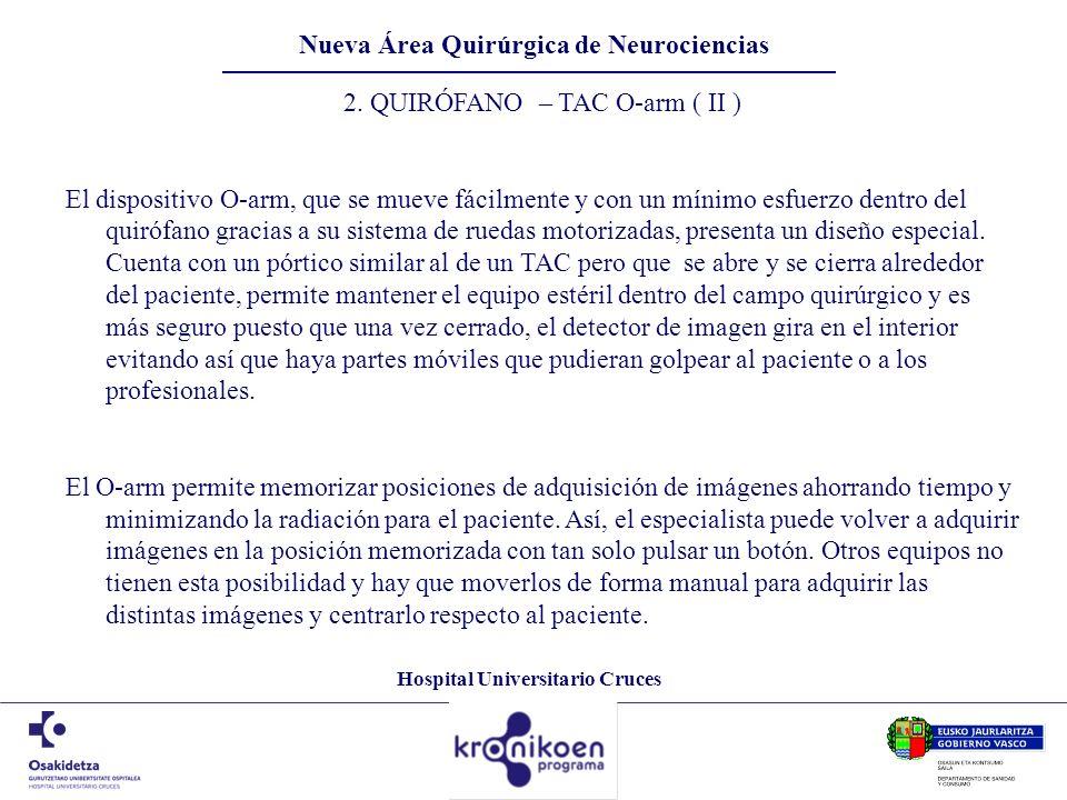 Hospital Universitario Cruces Nueva Área Quirúrgica de Neurociencias 2. QUIRÓFANO – TAC O-arm ( II ) El dispositivo O-arm, que se mueve fácilmente y c