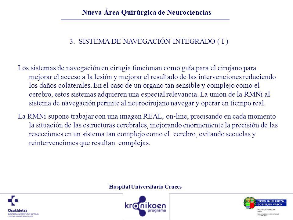 Hospital Universitario Cruces Nueva Área Quirúrgica de Neurociencias 3. SISTEMA DE NAVEGACIÓN INTEGRADO ( I ) Los sistemas de navegación en cirugía fu