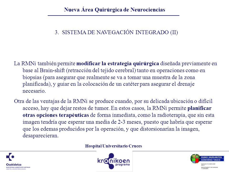 Hospital Universitario Cruces Nueva Área Quirúrgica de Neurociencias 3. SISTEMA DE NAVEGACIÓN INTEGRADO (II) La RMNi también permite modificar la estr