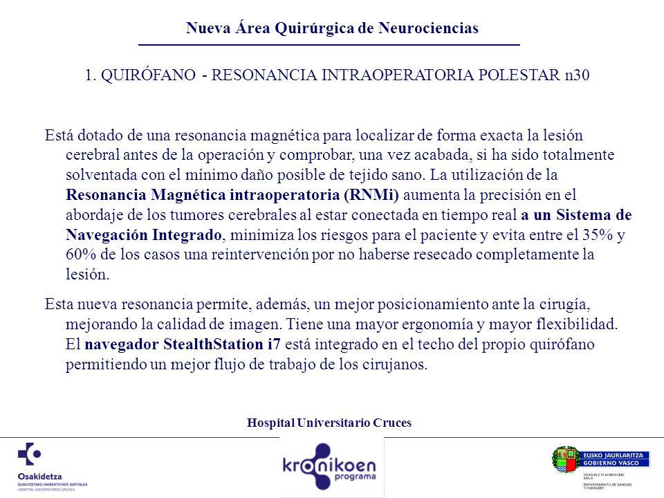 Hospital Universitario Cruces Nueva Área Quirúrgica de Neurociencias 1. QUIRÓFANO - RESONANCIA INTRAOPERATORIA POLESTAR n30 Está dotado de una resonan