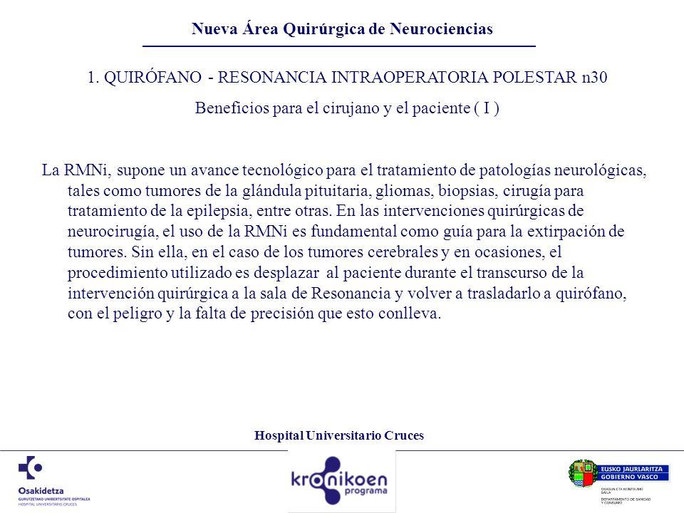 Hospital Universitario Cruces Nueva Área Quirúrgica de Neurociencias 1. QUIRÓFANO - RESONANCIA INTRAOPERATORIA POLESTAR n30 Beneficios para el cirujan