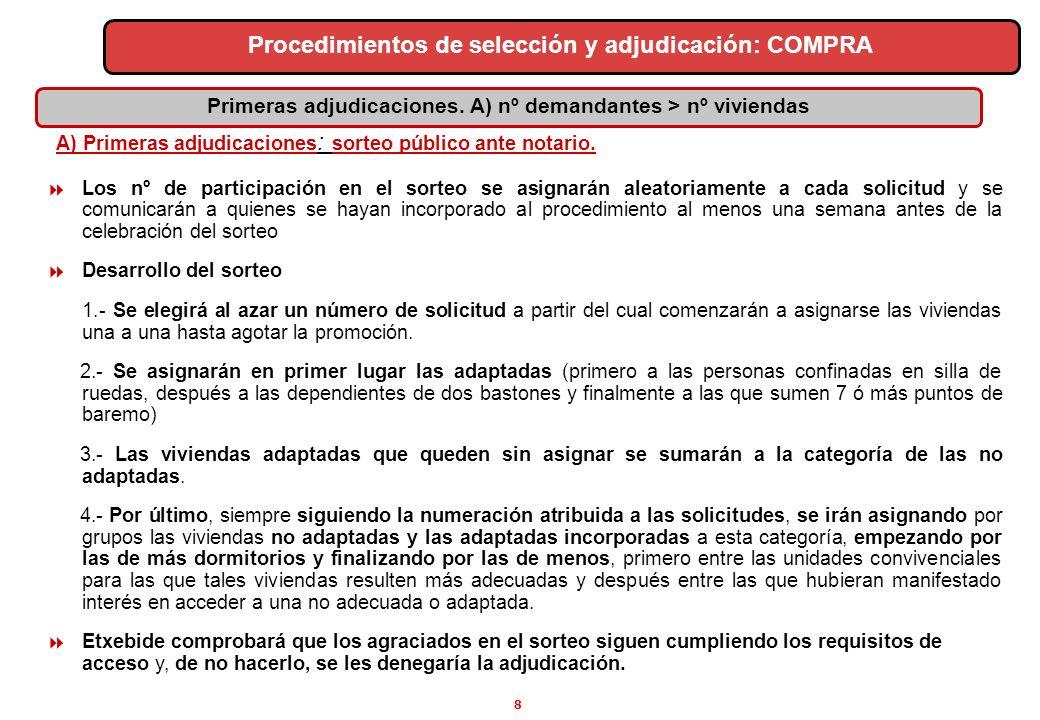 8 A) Primeras adjudicaciones : sorteo público ante notario. Los nº de participación en el sorteo se asignarán aleatoriamente a cada solicitud y se com