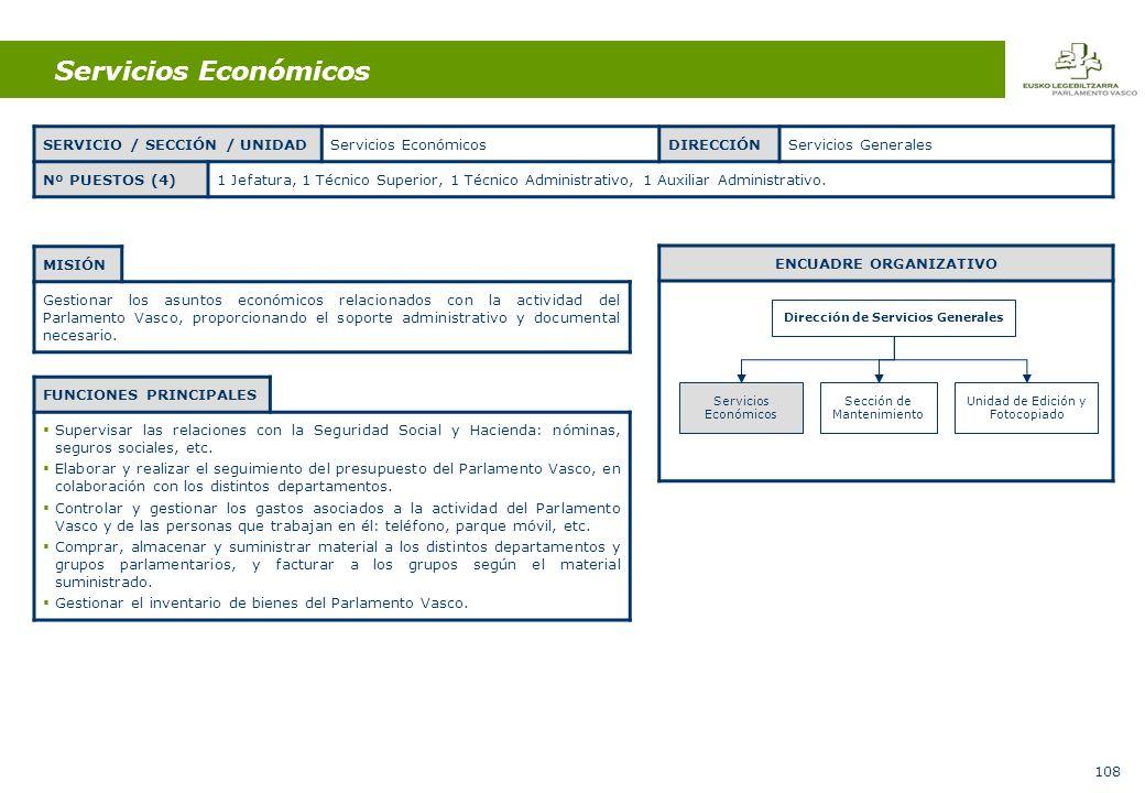 108 Servicios Económicos MISIÓN Gestionar los asuntos económicos relacionados con la actividad del Parlamento Vasco, proporcionando el soporte administrativo y documental necesario.