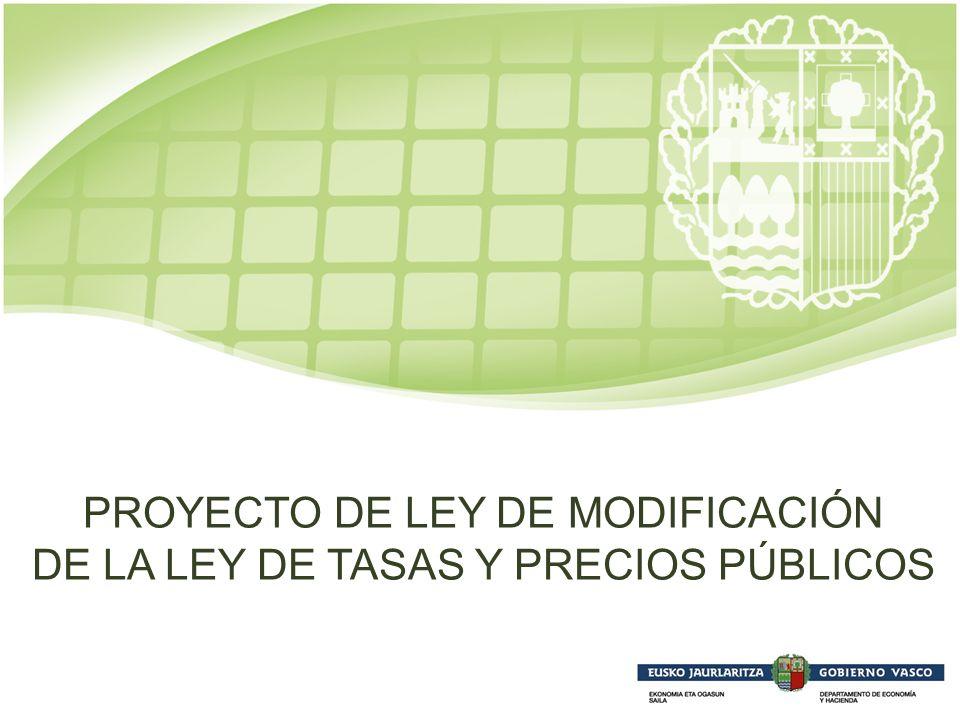 1 PROYECTO DE LEY DE MODIFICACIÓN DE LA LEY DE TASAS Y PRECIOS PÚBLICOS