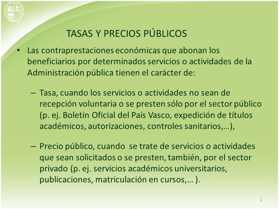 2 TASAS Y PRECIOS PÚBLICOS Las contraprestaciones económicas que abonan los beneficiarios por determinados servicios o actividades de la Administració