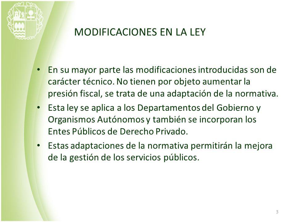 3 MODIFICACIONES EN LA LEY En su mayor parte las modificaciones introducidas son de carácter técnico. No tienen por objeto aumentar la presión fiscal,