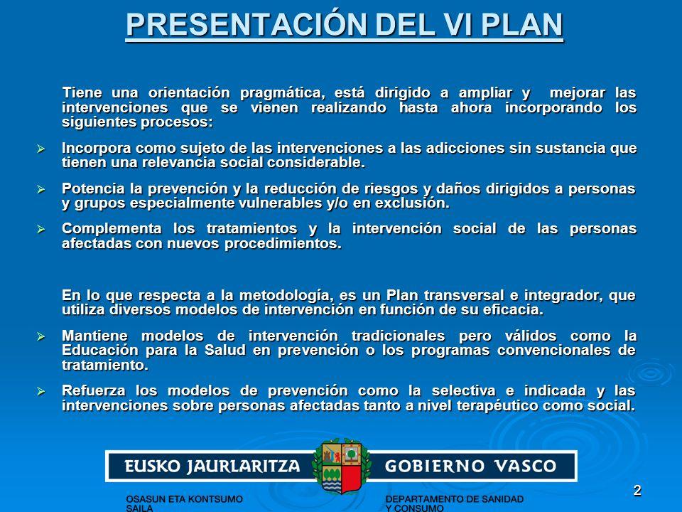 22 PRESENTACIÓN DEL VI PLAN Tiene una orientación pragmática, está dirigido a ampliar y mejorar las intervenciones que se vienen realizando hasta ahor