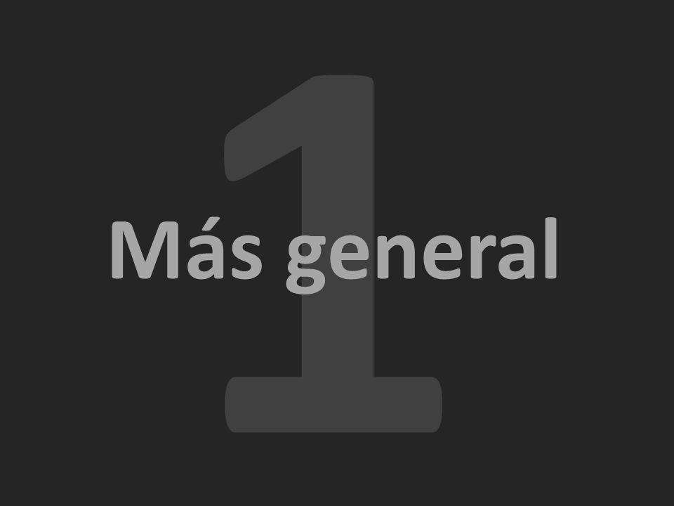 1 Más general