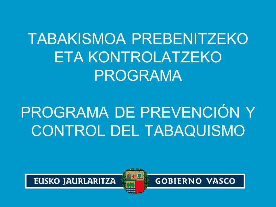 TABAKISMOA PREBENITZEKO ETA KONTROLATZEKO PROGRAMA PROGRAMA DE PREVENCIÓN Y CONTROL DEL TABAQUISMO