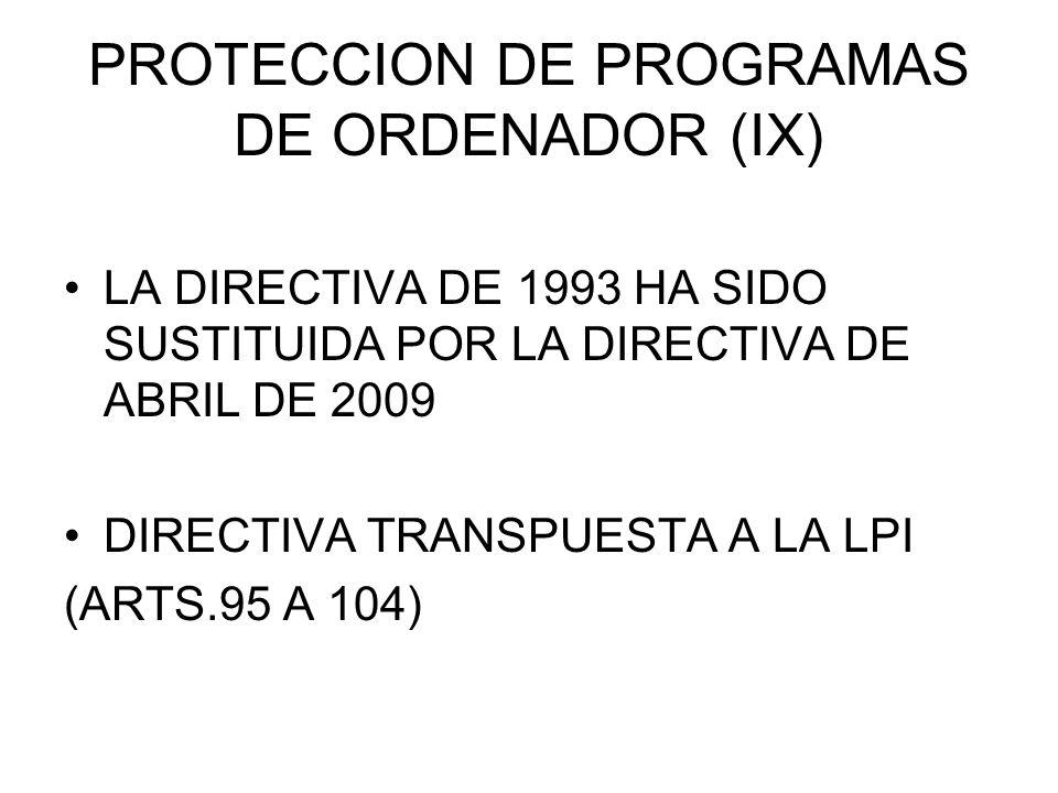 PROTECCION DE PROGRAMAS DE ORDENADOR (IX) LA DIRECTIVA DE 1993 HA SIDO SUSTITUIDA POR LA DIRECTIVA DE ABRIL DE 2009 DIRECTIVA TRANSPUESTA A LA LPI (ARTS.95 A 104)