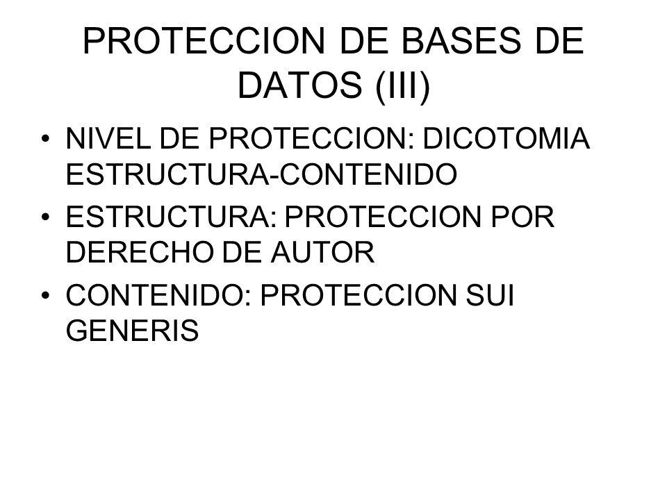 PROTECCION DE BASES DE DATOS (III) NIVEL DE PROTECCION: DICOTOMIA ESTRUCTURA-CONTENIDO ESTRUCTURA: PROTECCION POR DERECHO DE AUTOR CONTENIDO: PROTECCION SUI GENERIS