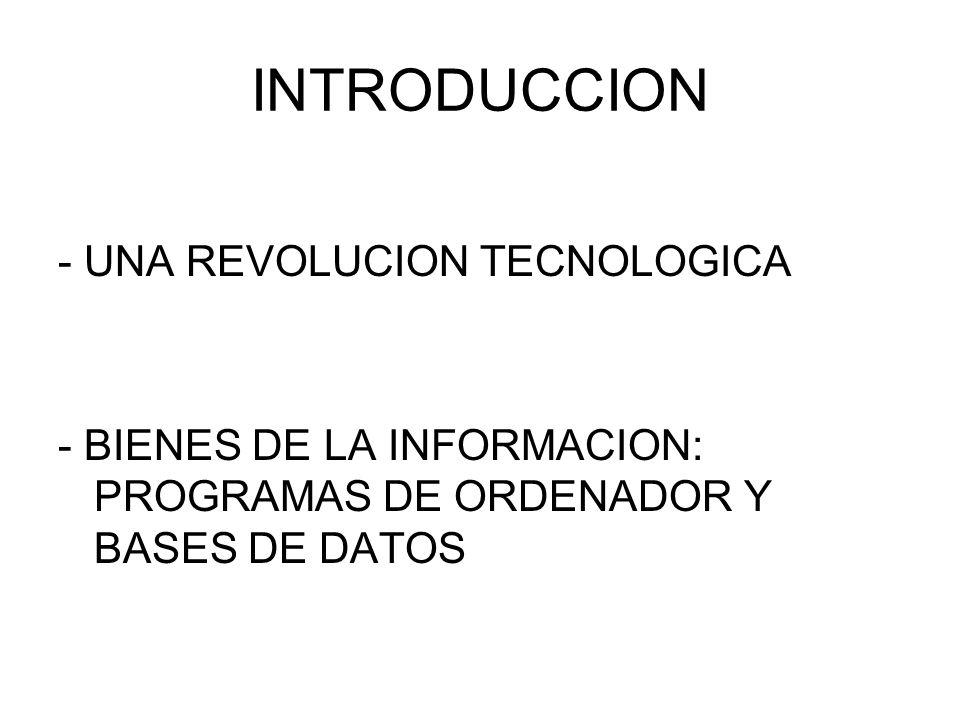 INTRODUCCION - UNA REVOLUCION TECNOLOGICA - BIENES DE LA INFORMACION: PROGRAMAS DE ORDENADOR Y BASES DE DATOS
