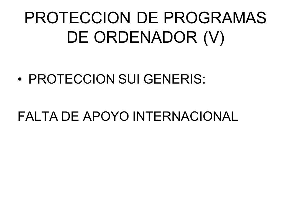 PROTECCION DE PROGRAMAS DE ORDENADOR (V) PROTECCION SUI GENERIS: FALTA DE APOYO INTERNACIONAL