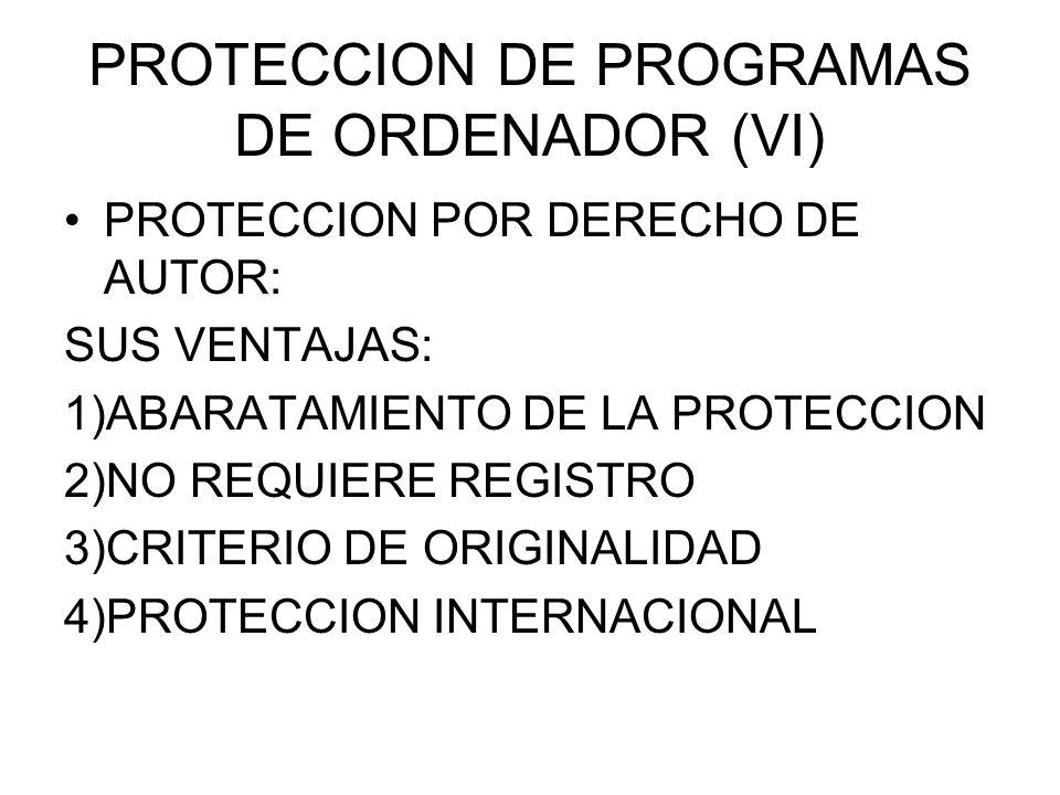 PROTECCION DE PROGRAMAS DE ORDENADOR (VI) PROTECCION POR DERECHO DE AUTOR: SUS VENTAJAS: 1)ABARATAMIENTO DE LA PROTECCION 2)NO REQUIERE REGISTRO 3)CRITERIO DE ORIGINALIDAD 4)PROTECCION INTERNACIONAL