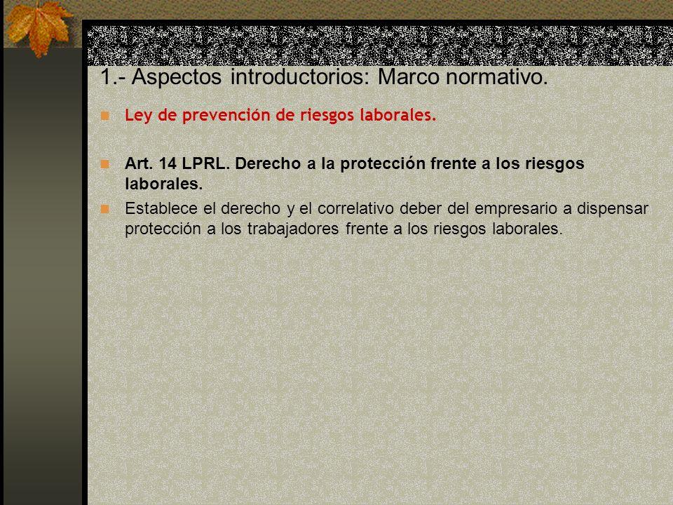 1.- Aspectos introductorios: Marco normativo.Ley de prevención de riesgos laborales.