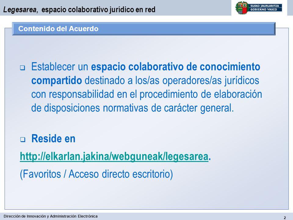 2 Dirección de Innovación y Administración Electrónica Legesarea, espacio colaborativo jurídico en red Contenido del Acuerdo Reside en http://elkarlan