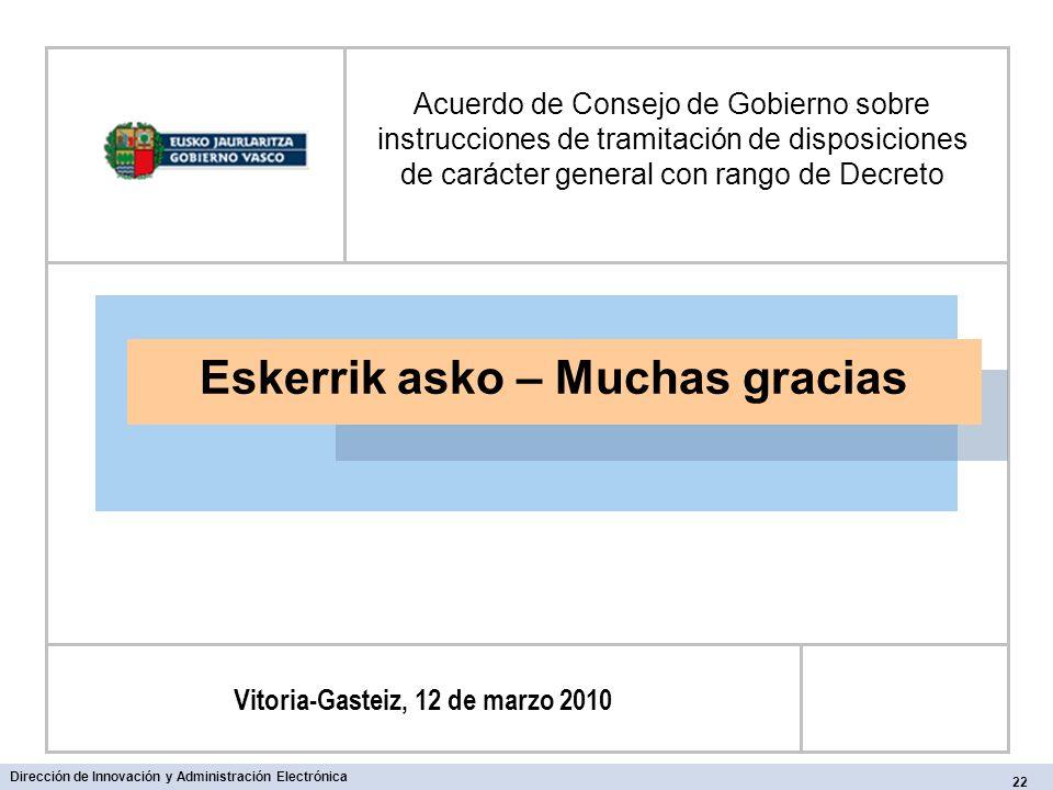 22 Dirección de Innovación y Administración Electrónica Eskerrik asko – Muchas gracias Vitoria-Gasteiz, 12 de marzo 2010 Acuerdo de Consejo de Gobiern